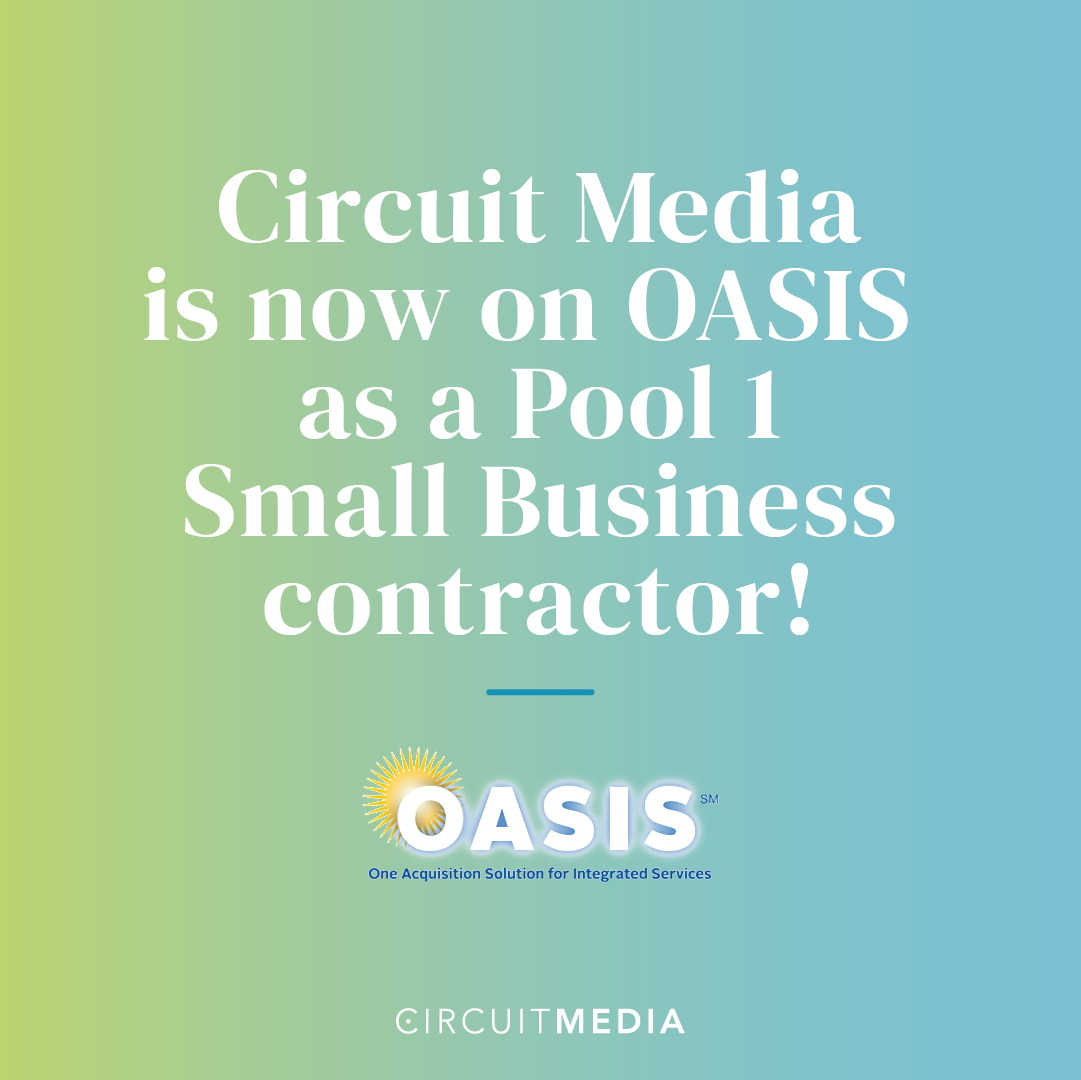 Circuit Media is now on OASIS as a Pool 1 Small Business contractor